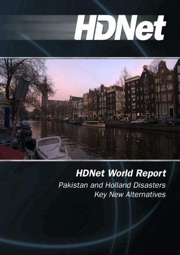 HDNet World Report: Pakistan and Holland Disasters Key New ()