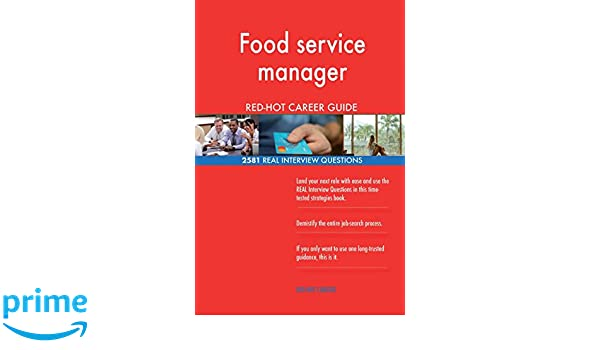 Food Service Manager RED HOT Career Guide 2581 REAL Interview Questions Red Hot Careers 9781720414261 Amazon Books