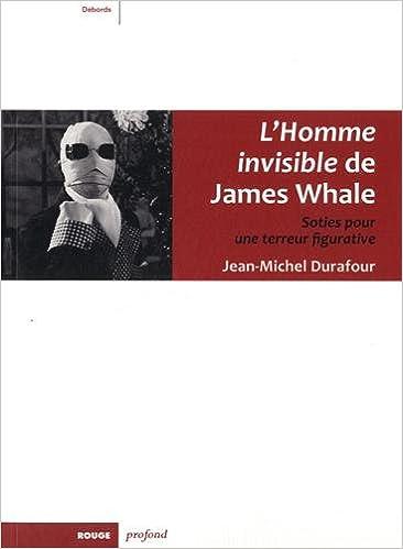 Livres gratuits L'Homme invisible de James Whale : Soties pour une terreur figurative pdf ebook