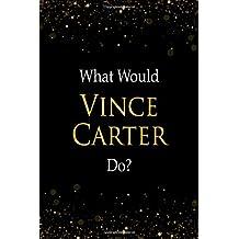 What Would Vince Carter Do?: Vince Carter Designer Notebook