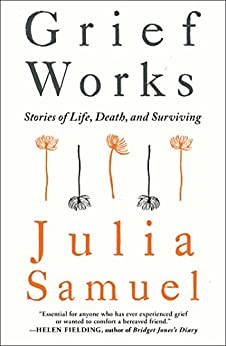 Grief Works: Stories of Life, Death, and Surviving by [Samuel, Julia]