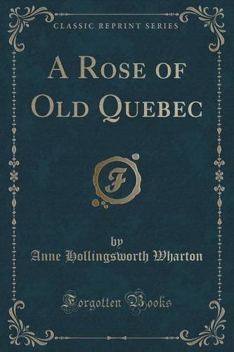 A Rose of Old Quebec (Classic Reprint)
