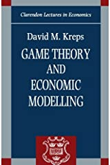 Game Theory and Economic Modelling (Clarendon Lectures in Economics) by Kreps David M. (1990-12-06) Paperback Paperback