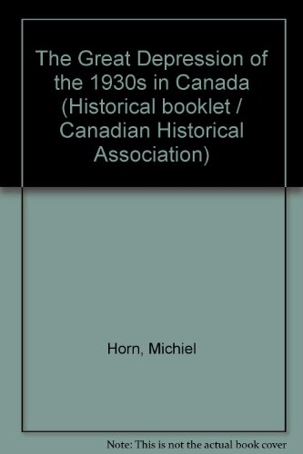 (The Great Depression of the 1930s in Canada (Historical booklet / Canadian Historical)