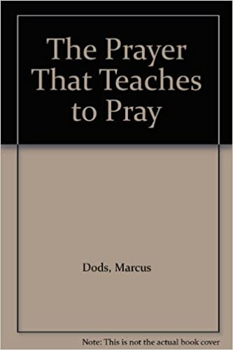 amazon the prayer that teaches to pray marcus dods spirituality