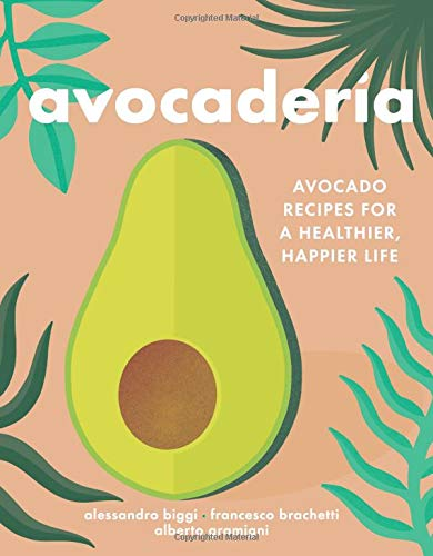 Avocaderia Avocado Recipes for a Healthier, Happier Life [Biggi, Alessandro - Brachetti, Francesco - Gramigni, Alberto] (Tapa Dura)