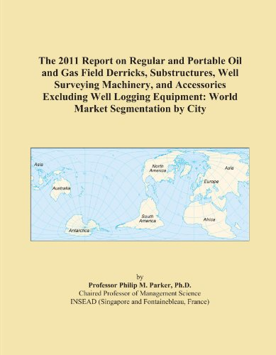 The 2009 Report on Oil and Gas Field Well Logging Equipment: World Market Segmentation City