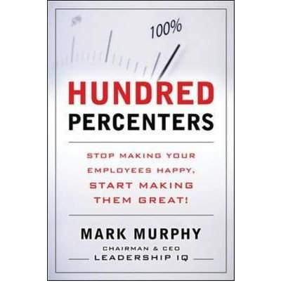 Hundred-percenters: Challenge Your Employees to Give It Their All, and They