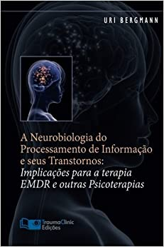 Book A Neurobiologia do Processamento de Informação e seus Transtornos: Implicações para a Terapia EMDR e outras Psicoterapias (Portuguese Edition) by Bergmann Ph.D., Uri (2014)