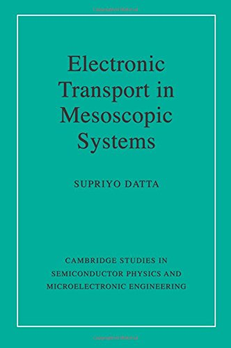 Electronic Transport in Mesoscopic Systems (Cambridge Studies in Semiconductor Physics and Microelectronic Engineering)