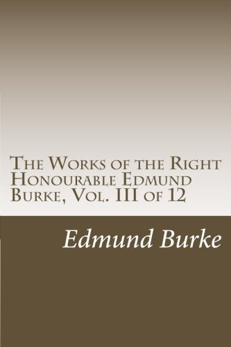 The Works of the Right Honourable Edmund Burke, Vol. III of 12 PDF