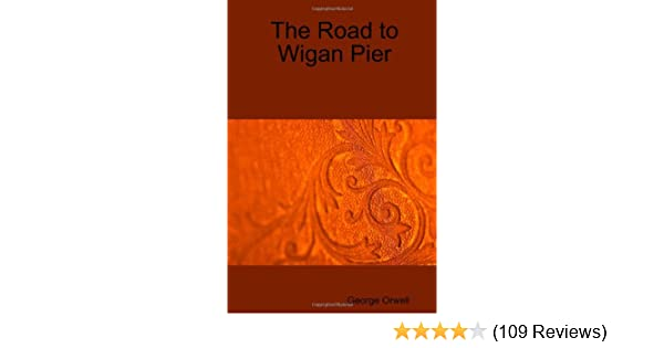The road to wigan pier george orwell 9781409211501 amazon the road to wigan pier george orwell 9781409211501 amazon books fandeluxe Gallery