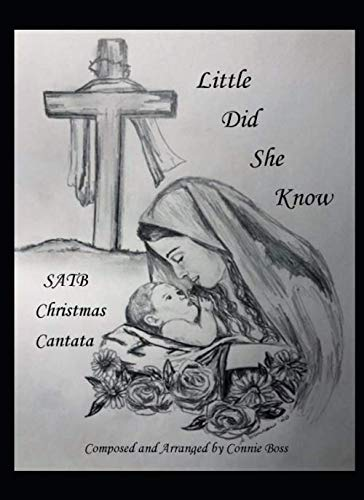 Little Did She Know: SATB Christmas Cantata: Boss, Connie