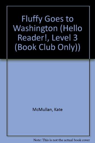 Fluffy Goes to Washington (Hello Reader!, Level 3 (Book Club - Washington Hello