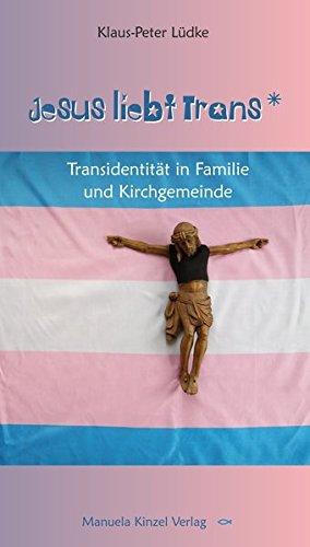 Jesus liebt Trans: Transidentität in Familie und Kirchgemeinde Taschenbuch – 8. März 2018 Klaus-Peter Lüdke Manuela Kinzel Verlag 3955440966 Praktische Theologie