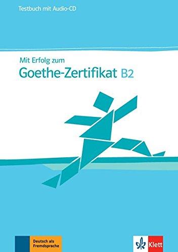 Mit Erfolg zum Goethe-Zertifikat B2: Testbuch + Audio-CD