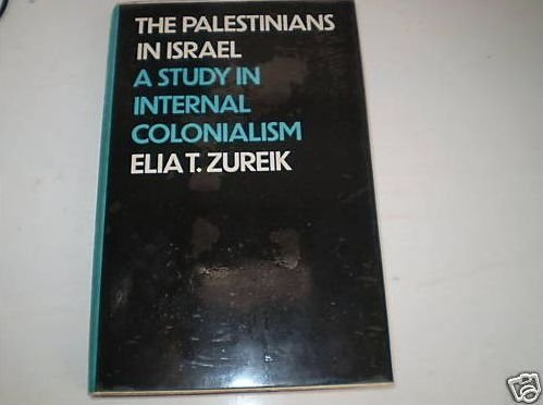 Palestinians in Israel: A Study in Internal Colonialism (International Library of Society)