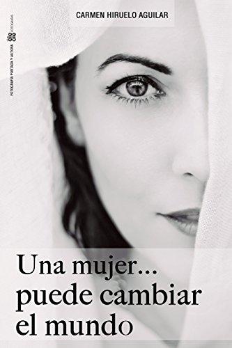 Una Mujer ...Puede Cambiar El Mundo (Spanish Edition) [Carmen Hiruelo Aguilar] (Tapa Blanda)