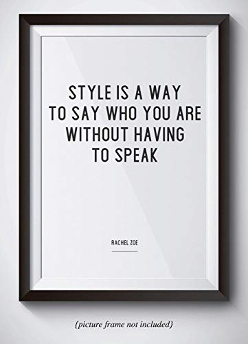 Rachel Zoe Inspirational Quote Poster - Unframed 11x14 Print - Style Is A Way To Say Who You Are Without Having To Speak - Perfect Gift For Stylists, Fashion Designers, Salon Decor, Girls Dorm Room