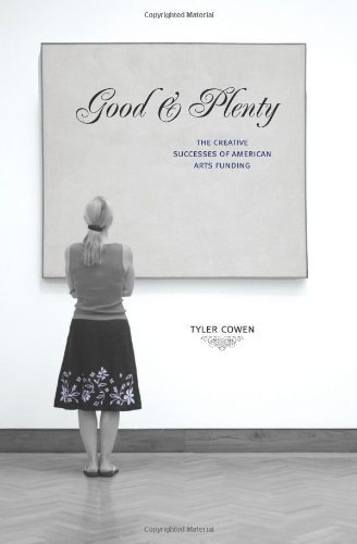 Good and Plenty: The Creative Successes of American Arts Funding by Tyler Cowen (2006-05-07) por Tyler Cowen