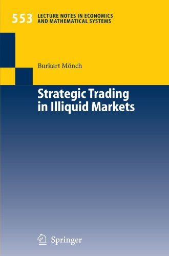 Strategic Trading in Illiquid Markets (Lecture Notes in Economics and Mathematical Systems)