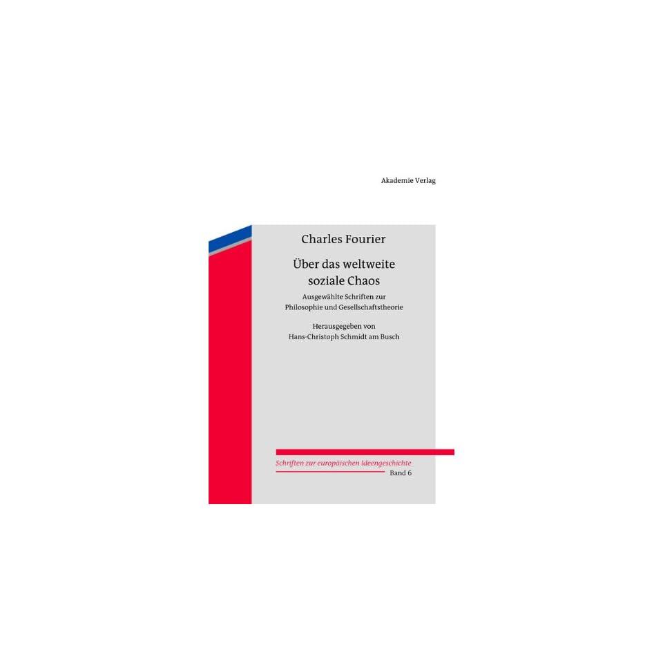 Über Das Weltweite Soziale Chaos Ausgewählte Schriften Zur Philosophie Und Gesellschaftstheorie (Schriften Zur Europäischen Ideengeschichte) (German Edition)