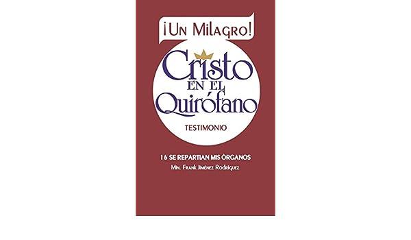 Amazon.com: Cristo en el Quirófano: Testimonio Sobreviviente sin sangre (Spanish Edition) eBook: Frank Jiménez Rodríguez, Alani Jiménez: Kindle Store