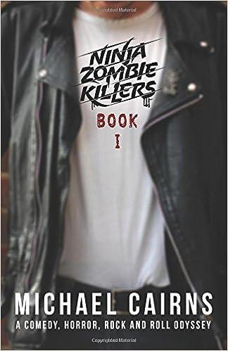 Ninja Zombie Killers I: A Comedy, Horror, Rock and Roll ...