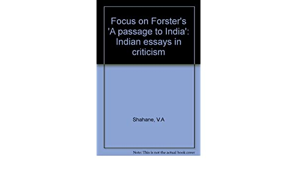 Essay Research Paper Focus On Forsters A Passage To India Indian Essays In Criticism V A  Shahane Amazoncom Books Columbia Business School Essay also Persuasive Essay Samples High School Focus On Forsters A Passage To India Indian Essays In Criticism  English Essay Topics For Students