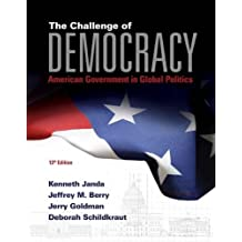 The Challenge of Democracy: American Government in Global Politics (with MindTap™ Political Science, 1 term (6...