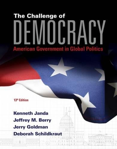 The Challenge of Democracy: American Government in Global Politics (with MindTap™ Political Science, 1 term (6 months) Printed Access Card) (I Vote for MindTap)