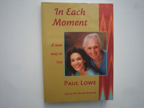 In Each Moment: A New Way to Live by Paul G. Lowe (1998-10-10)