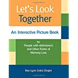 Let's Look Together: An Interactive Picture Book for People with Alzheimer's & Other Forms of Memory Loss (A Dementia Activity Book)