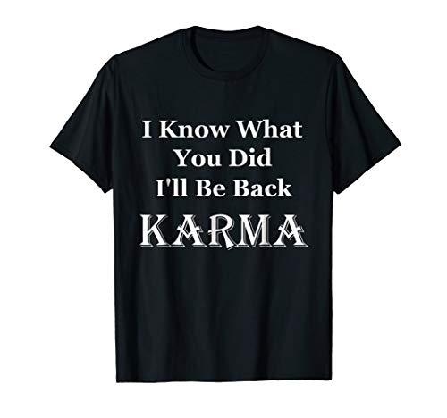 - I Know What You Did I'll Be Back Karma Funny Revenge T-Shirt