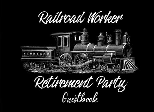 """Railroad Worker Retirement Party Guest Book: Train Track Party Supplies Decorations Event Signing Log Keepsake - 8.25"""" x 6"""" - 30 Pages - Wide Ruled"""