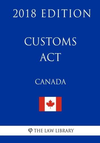 Customs Act (Canada) - 2018 Edition PDF