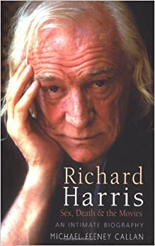 Book Richard Harris: Sex, Death and the Movies by Michael Feeney Callan (2004-10-21)