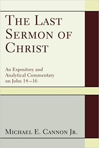 The Last Sermon of Christ: An Expository and Analytical Commentary on John 14-16