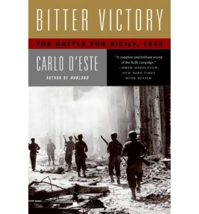 [( Bitter Victory: The Battle for Sicily, July - August, 1943 )] [by: Carlo D'Este] [Jan-2009]
