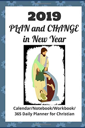 PLAN and CHANGE in New Year: 2019 Life-Changing Planner (Calendar/Notebook/Workbook/365 Daily Planner for Christian)