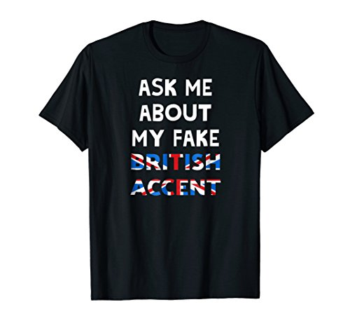 Ask Me About My Fake British Accent T-Shirt
