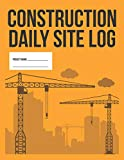 Construction Daily Site Log Book | Work Activity Report Diary: Record Dates, Conditions, Equipment, Contractors, Signatures, etc.