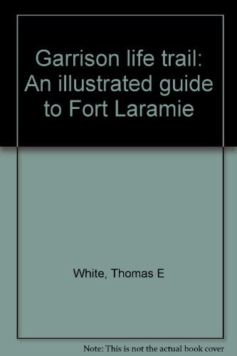 Garrison life trail: An illustrated guide to Fort Laramie