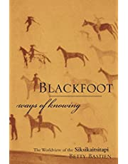 Blackfoot Ways of Knowing: The Worldview of the Siksikaitsitapi