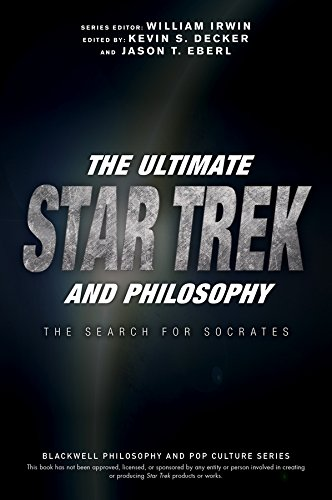 The Ultimate Star Trek and Philosophy: The Search for Socrates (The Blackwell Philosophy and Pop Culture Series) ()