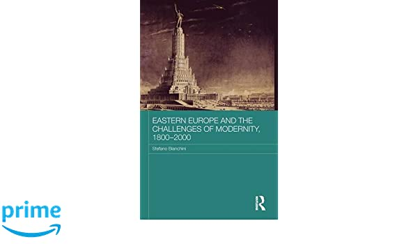 Eastern Europe and the Challenges of Modernity, 1800-2000