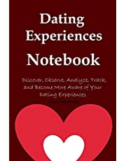 Dating Experiences Notebook: Discover, Observe, Analyze, Track, and Become More Aware of Your Dating Experiences