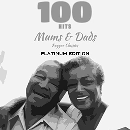 100 Hits Mums & Dads Reggae Classics (Platinum Edition) (Best Reggae Albums Of All Time)