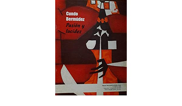 Cundo bermudez pasion y lucidez catalogo de arte cuba: Roberto cobas amate, cundo bermudez: Amazon.com: Books