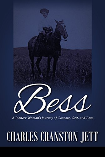 Bess: A Pioneer Woman's Journey of Courage, Grit and Love by [Jett, Charles Cranston]